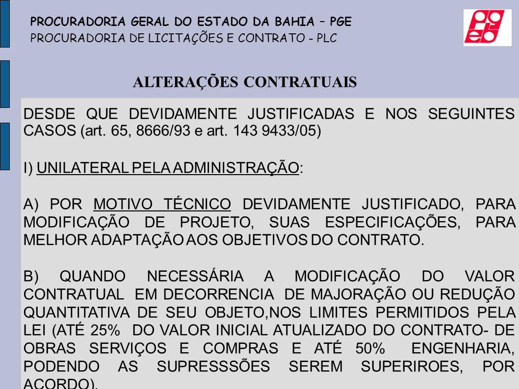DESDE QUE DEVIDAMENTE JUSTIFICADAS E NOS SEGUINTES CASOS (art. 65, 8666/93 e art. 143 9433/05) I) UNILATERAL PELA ADMINISTRAÇÃO: A) POR MOTIVO TÉCNICO