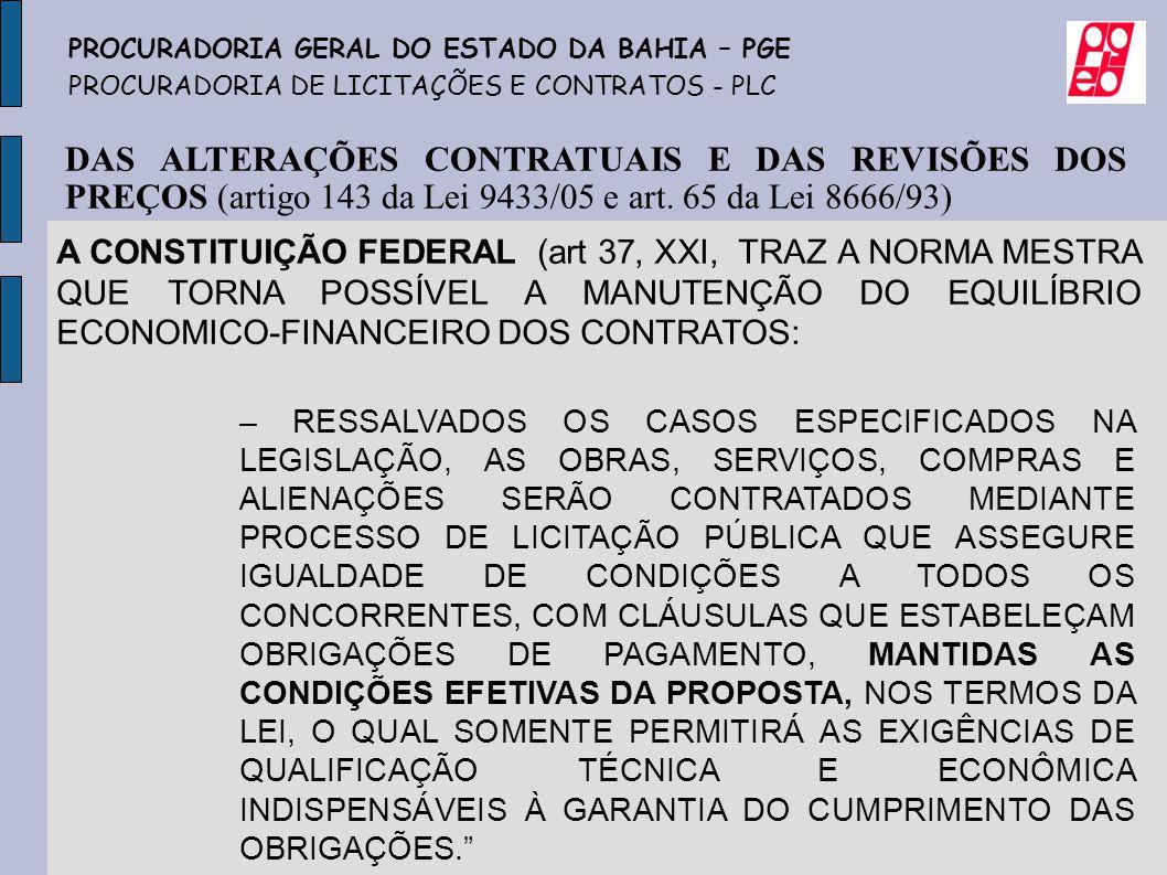 DAS ALTERAÇÕES CONTRATUAIS E DAS REVISÕES DOS PREÇOS (artigo 143 da Lei 9433/05 e art. 65 da Lei 8666/93) A CONSTITUIÇÃO FEDERAL (art 37, XXI, TRAZ A
