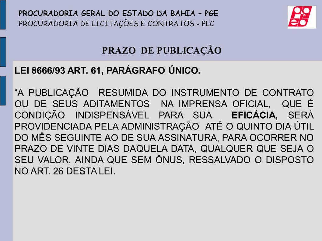 PRAZO DE PUBLICAÇÃO PROCURADORIA GERAL DO ESTADO DA BAHIA – PGE PROCURADORIA DE LICITAÇÕES E CONTRATOS - PLC LEI 8666/93 ART. 61, PARÁGRAFO ÚNICO. A P