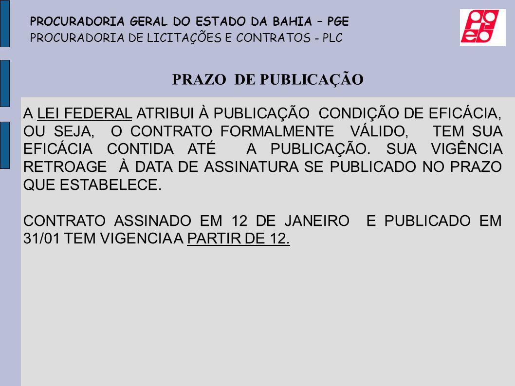 PRAZO DE PUBLICAÇÃO PROCURADORIA GERAL DO ESTADO DA BAHIA – PGE PROCURADORIA DE LICITAÇÕES E CONTRATOS - PLC A LEI FEDERAL ATRIBUI À PUBLICAÇÃO CONDIÇ