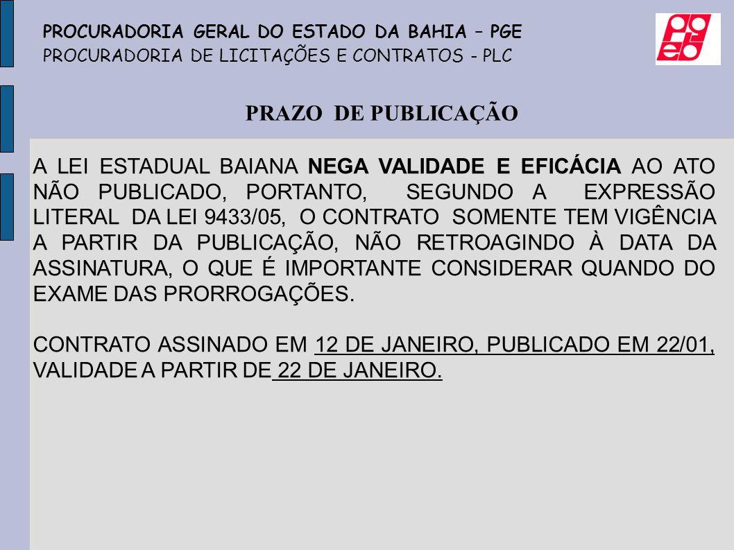 PRAZO DE PUBLICAÇÃO PROCURADORIA GERAL DO ESTADO DA BAHIA – PGE PROCURADORIA DE LICITAÇÕES E CONTRATOS - PLC A LEI ESTADUAL BAIANA NEGA VALIDADE E EFI