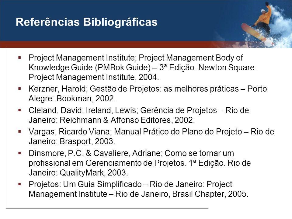 Referências Bibliográficas Project Management Institute; Project Management Body of Knowledge Guide (PMBok Guide) – 3ª Edição. Newton Square: Project