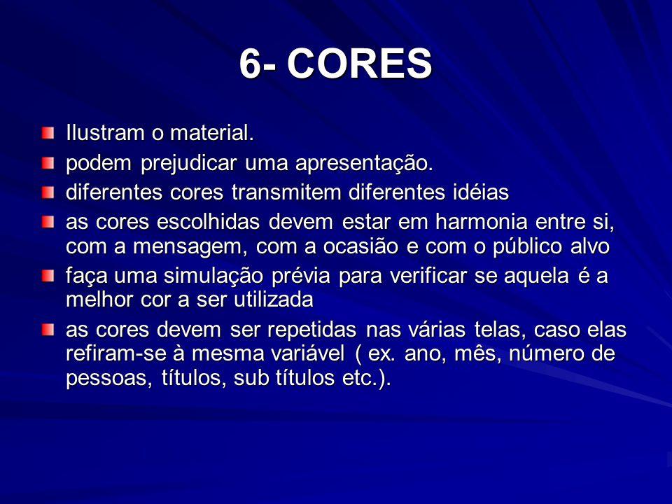 6- CORES Ilustram o material. podem prejudicar uma apresentação. diferentes cores transmitem diferentes idéias as cores escolhidas devem estar em harm