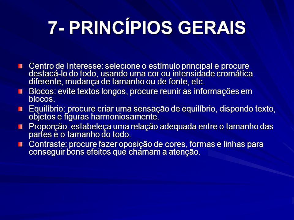 7- PRINCÍPIOS GERAIS Centro de Interesse: selecione o estímulo principal e procure destacá-lo do todo, usando uma cor ou intensidade cromática diferen