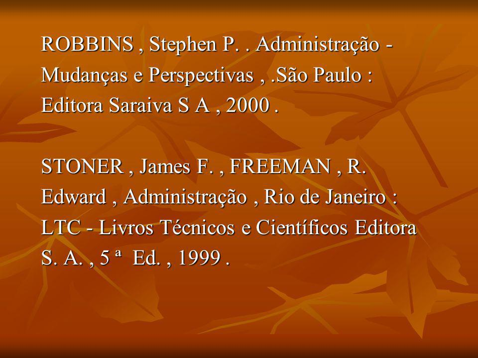 CARAVANTES Geraldo R.. Teoria Geral da Administração Pensando & Fazendo. Rio Grande do Sul : AG Editora, 1999. MONTANA Patrick J.,CHARNOV Bruce H. Adm