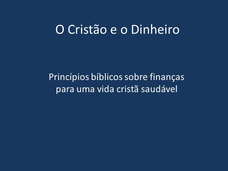 O Cristão e o Dinheiro Princípios bíblicos sobre finanças para uma vida cristã saudável