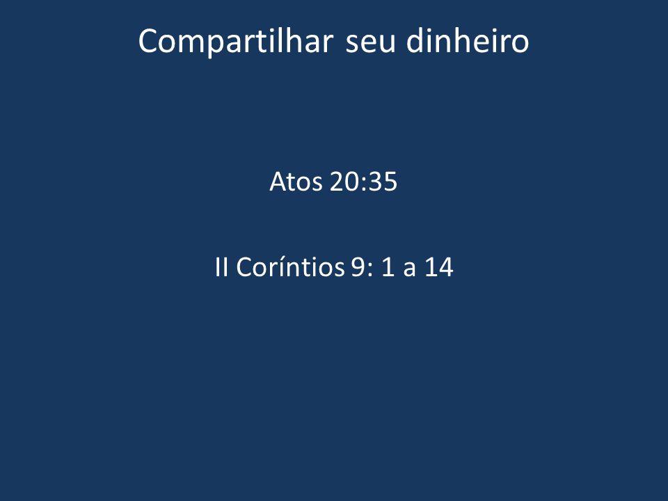Compartilhar seu dinheiro Atos 20:35 II Coríntios 9: 1 a 14
