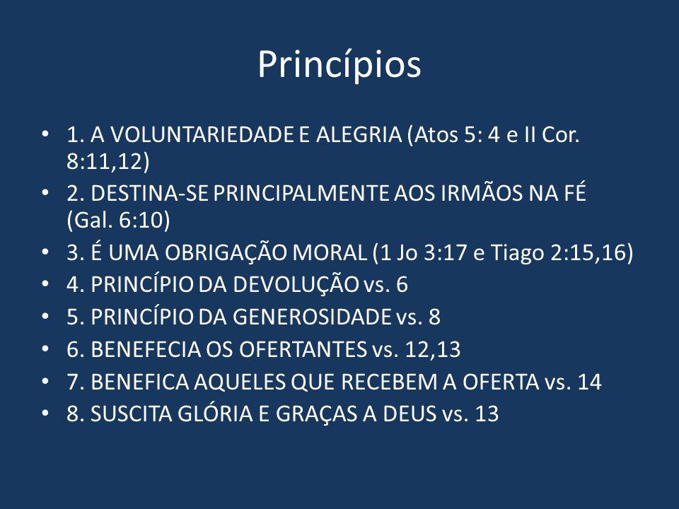 Princípios 1. A VOLUNTARIEDADE E ALEGRIA (Atos 5: 4 e II Cor. 8:11,12) 2. DESTINA-SE PRINCIPALMENTE AOS IRMÃOS NA FÉ (Gal. 6:10) 3. É UMA OBRIGAÇÃO MO