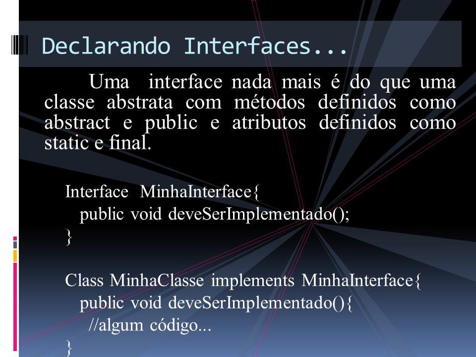 Uma interface nada mais é do que uma classe abstrata com métodos definidos como abstract e public e atributos definidos como static e final.
