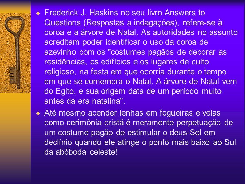 Frederick J. Haskins no seu livro Answers to Questions (Respostas a indagações), refere-se à coroa e a árvore de Natal. As autoridades no assunto acre