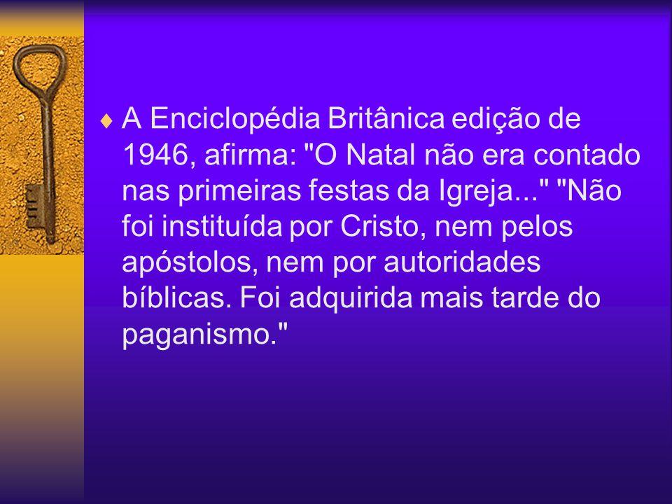 A Enciclopédia Britânica edição de 1946, afirma: