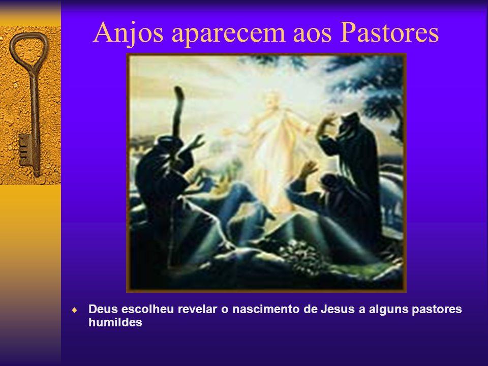 Anjos aparecem aos Pastores Deus escolheu revelar o nascimento de Jesus a alguns pastores humildes