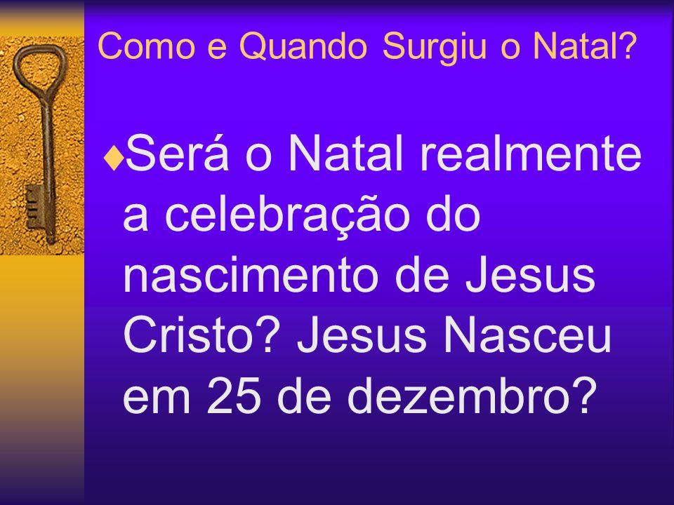 Como e Quando Surgiu o Natal? Será o Natal realmente a celebração do nascimento de Jesus Cristo? Jesus Nasceu em 25 de dezembro?