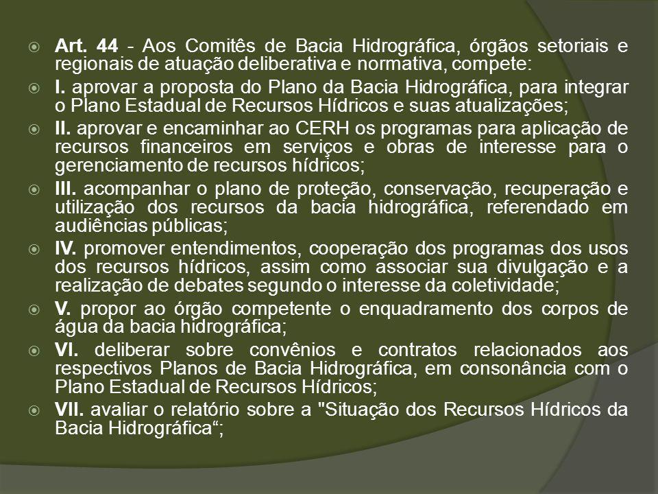 Art. 44 - Aos Comitês de Bacia Hidrográfica, órgãos setoriais e regionais de atuação deliberativa e normativa, compete: I. aprovar a proposta do Plano