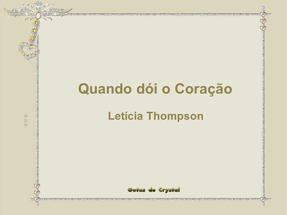 Quando dói o Coração Quando dói o Coração Letícia Thompson Letícia Thompson Quando dói o Coração Quando dói o Coração Letícia Thompson Letícia Thompson