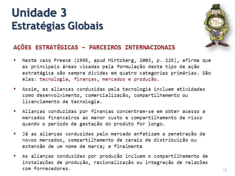AÇÕES ESTRATÉGICAS – PARCEIROS INTERNACIONAIS Neste caso Preece (1995, apud Mintzberg, 2003, p. 225), afirma que as principais áreas visadas pela form