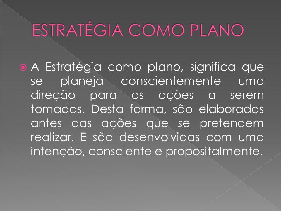 A Estratégia como plano, significa que se planeja conscientemente uma direção para as ações a serem tomadas. Desta forma, são elaboradas antes das açõ