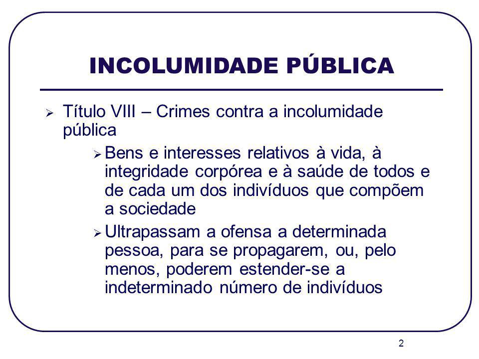 2 INCOLUMIDADE PÚBLICA Título VIII – Crimes contra a incolumidade pública Bens e interesses relativos à vida, à integridade corpórea e à saúde de todo