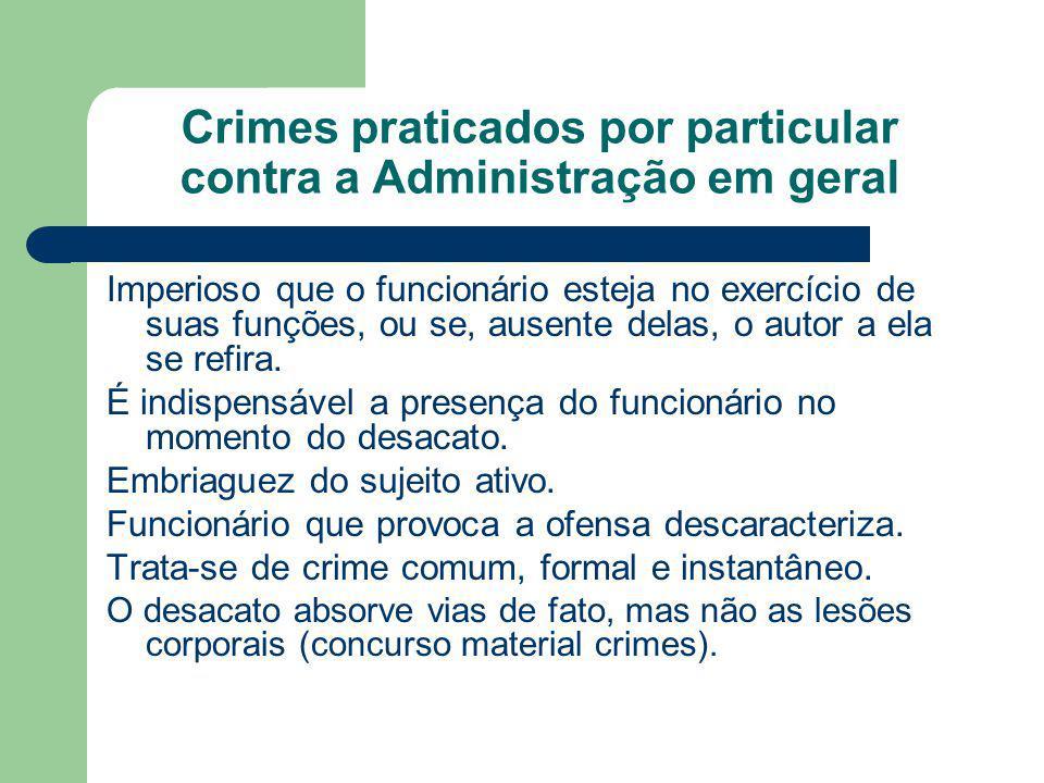 Crimes praticados por particular contra a Administração em geral Imperioso que o funcionário esteja no exercício de suas funções, ou se, ausente delas, o autor a ela se refira.