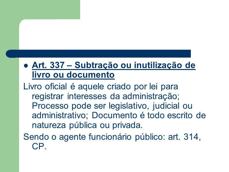 Art. 337 – Subtração ou inutilização de livro ou documento Livro oficial é aquele criado por lei para registrar interesses da administração; Processo