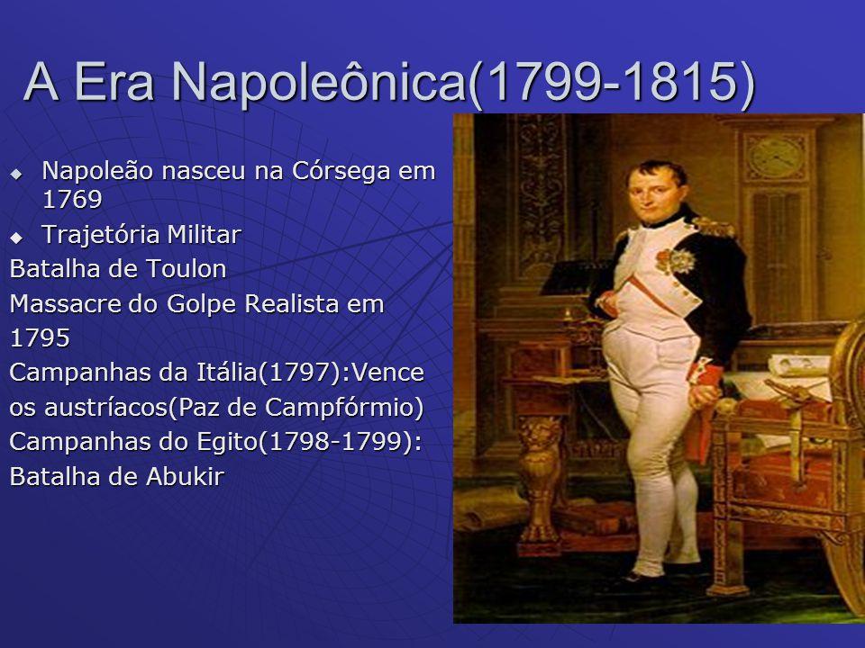 A Era Napoleônica(1799-1815) Napoleão nasceu na Córsega em 1769 Napoleão nasceu na Córsega em 1769 Trajetória Militar Trajetória Militar Batalha de To