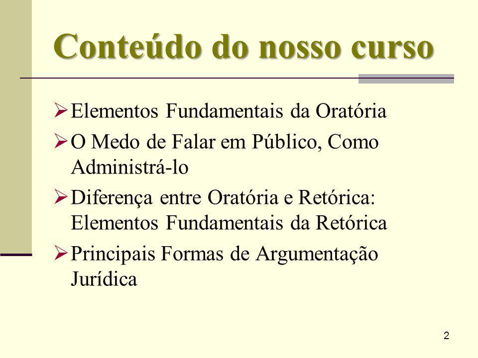 33 Argumento a fortiori Representa a passagem de uma proposição para uma segunda, para a qual devem valer as mesmas razões da primeira, e ainda com mais força.