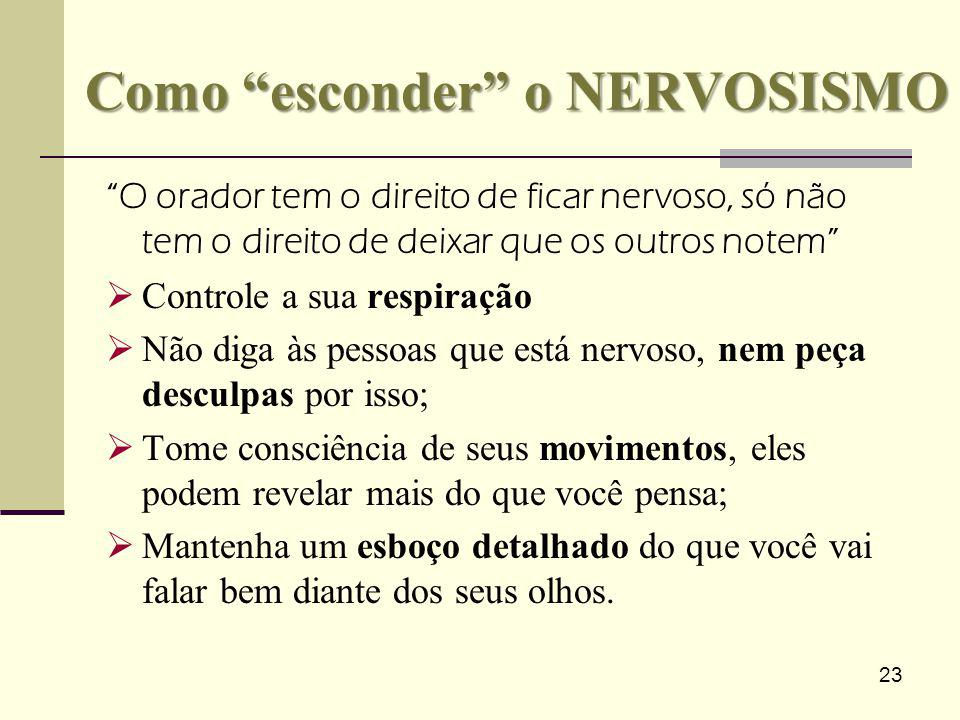 23 Como esconder o NERVOSISMO O orador tem o direito de ficar nervoso, só não tem o direito de deixar que os outros notem Controle a sua respiração Nã