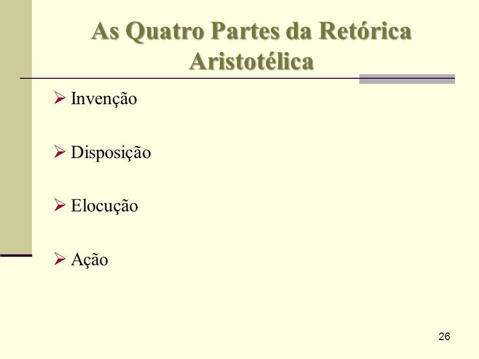 26 As Quatro Partes da Retórica Aristotélica Invenção Disposição Elocução Ação