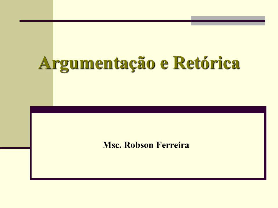 Argumentação e Retórica Msc. Robson Ferreira