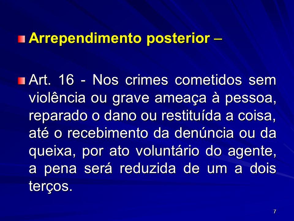 7 Arrependimento posterior – Art. 16 - Nos crimes cometidos sem violência ou grave ameaça à pessoa, reparado o dano ou restituída a coisa, até o receb