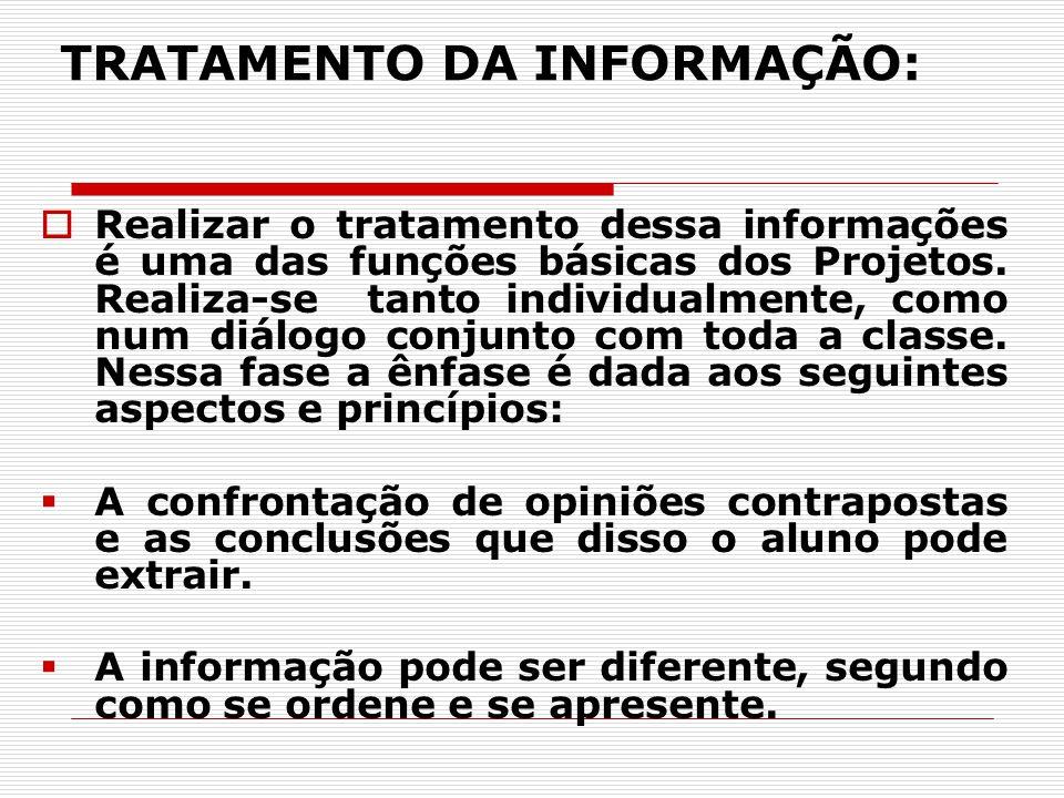 TRATAMENTO DA INFORMAÇÃO: Realizar o tratamento dessa informações é uma das funções básicas dos Projetos. Realiza-se tanto individualmente, como num d