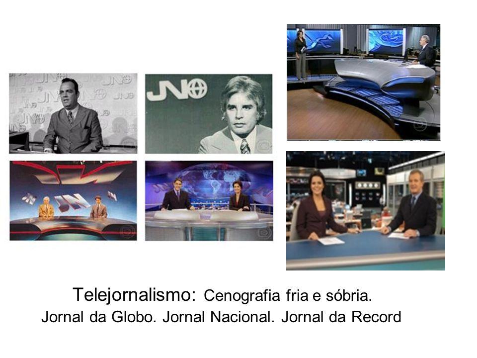 Telejornalismo: Cenografia fria e sóbria. Jornal da Globo. Jornal Nacional. Jornal da Record