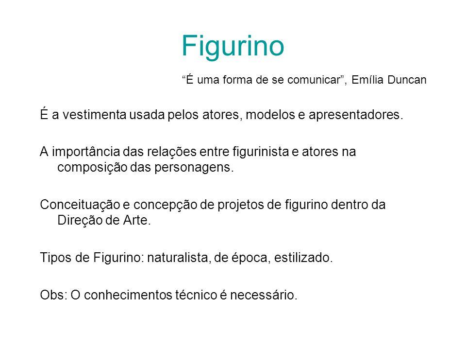 Figurino É uma forma de se comunicar, Emília Duncan É a vestimenta usada pelos atores, modelos e apresentadores.