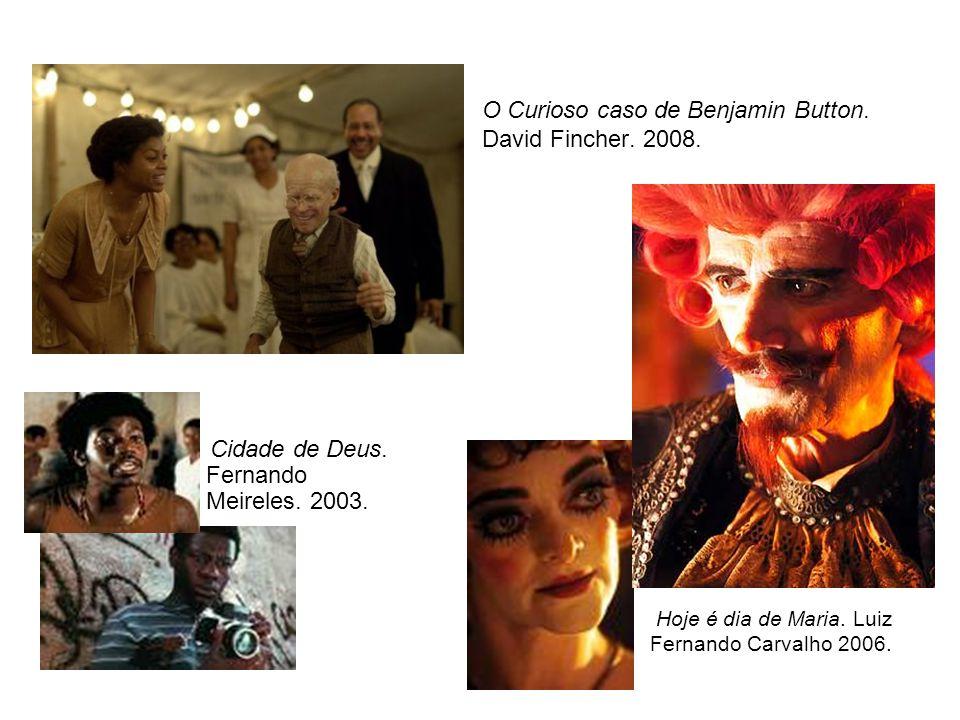 O Curioso caso de Benjamin Button. David Fincher. 2008. Cidade de Deus. Fernando Meireles. 2003. Hoje é dia de Maria. Luiz Fernando Carvalho 2006.