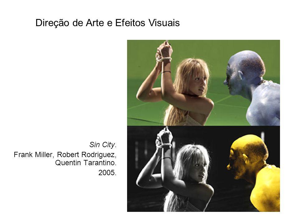 Sin City. Frank Miller, Robert Rodriguez, Quentin Tarantino. 2005. Direção de Arte e Efeitos Visuais