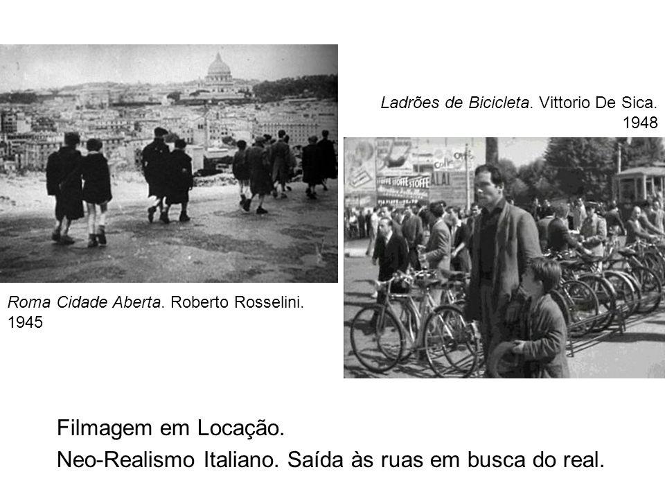 Filmagem em Locação. Neo-Realismo Italiano. Saída às ruas em busca do real. Roma Cidade Aberta. Roberto Rosselini. 1945 Ladrões de Bicicleta. Vittorio