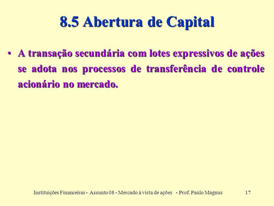 17Instituições Financeiras - Assunto 08 - Mercado à vista de ações - Prof. Paulo Magnus 8.5 Abertura de Capital A transação secundária com lotes expre