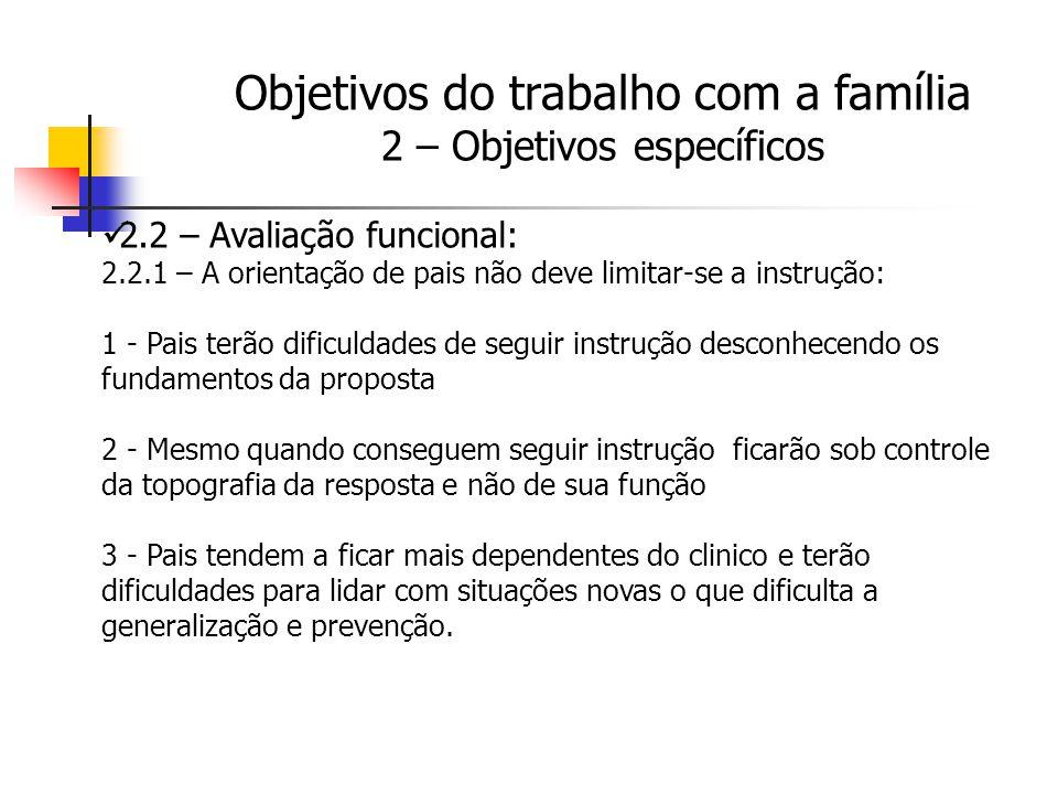 2.2 – Avaliação funcional: 2.2.1 – A orientação de pais não deve limitar-se a instrução: 1 - Pais terão dificuldades de seguir instrução desconhecendo