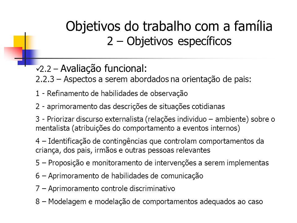 2.2 – Avaliação funcional: 2.2.3 – Aspectos a serem abordados na orientação de pais: 1 - Refinamento de habilidades de observação 2 - aprimoramento da