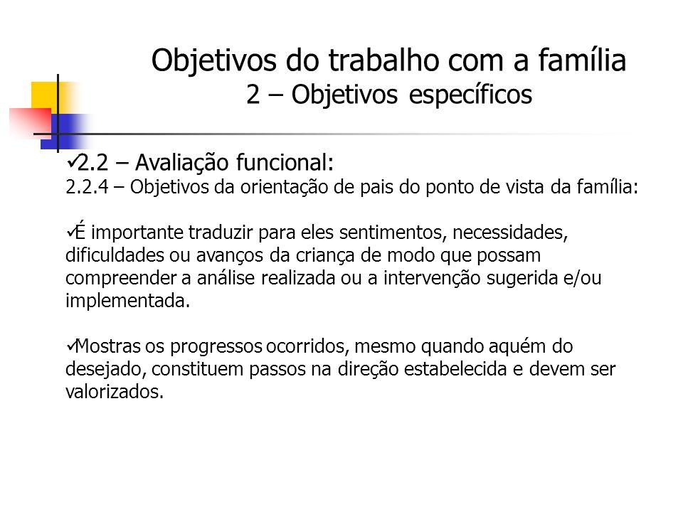 2.2 – Avaliação funcional: 2.2.4 – Objetivos da orientação de pais do ponto de vista da família: É importante traduzir para eles sentimentos, necessid