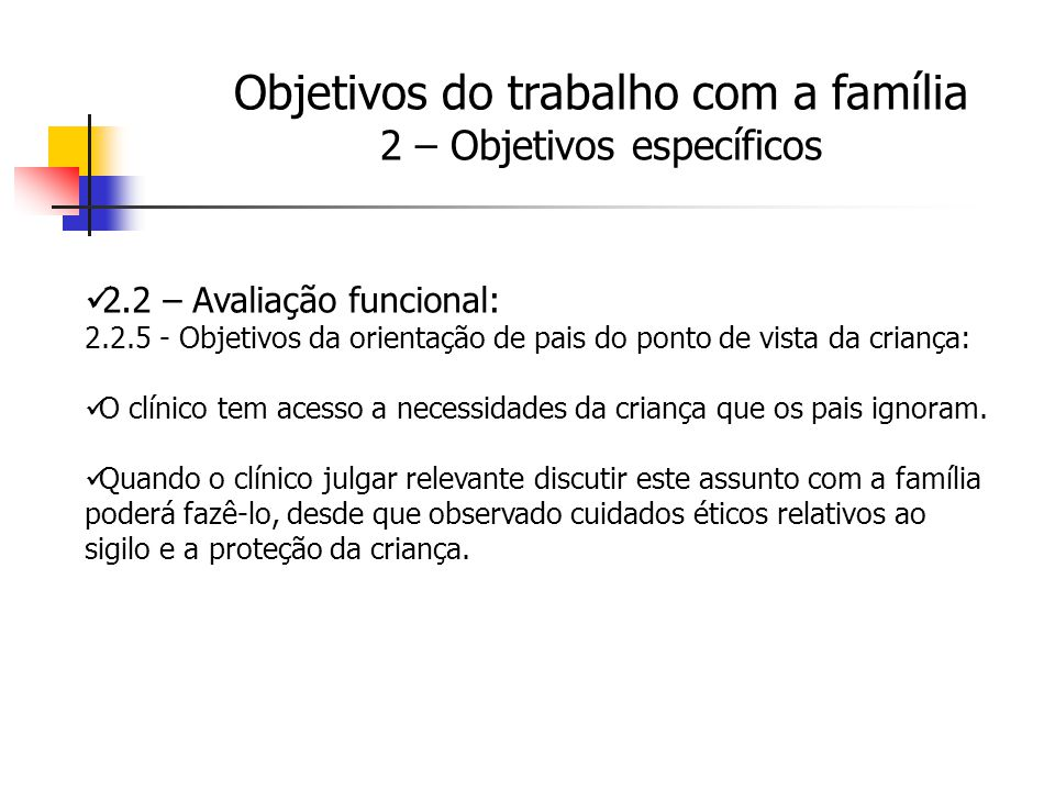 2.2 – Avaliação funcional: 2.2.5 - Objetivos da orientação de pais do ponto de vista da criança: O clínico tem acesso a necessidades da criança que os