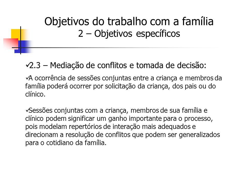 2.3 – Mediação de conflitos e tomada de decisão: A ocorrência de sessões conjuntas entre a criança e membros da família poderá ocorrer por solicitação