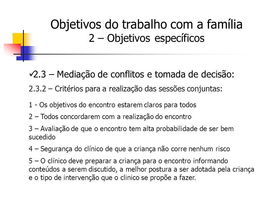 2.3 – Mediação de conflitos e tomada de decisão: 2.3.2 – Critérios para a realização das sessões conjuntas: 1 - Os objetivos do encontro estarem claro