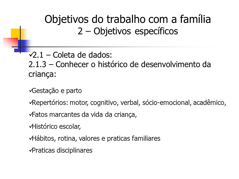 2.1 – Coleta de dados: 2.1.3 – Conhecer o histórico de desenvolvimento da criança: Gestação e parto Repertórios: motor, cognitivo, verbal, sócio-emoci
