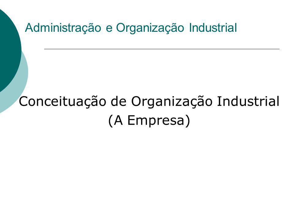 Conceituação de Organização Industrial (A Empresa) Administração e Organização Industrial