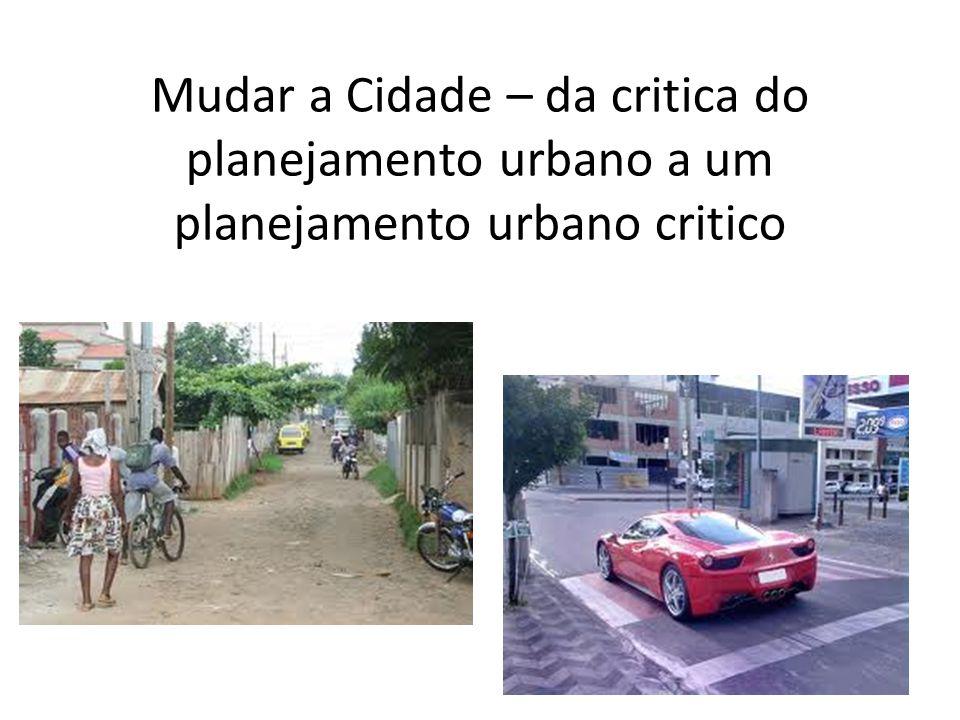 Mudar a Cidade – da critica do planejamento urbano a um planejamento urbano critico