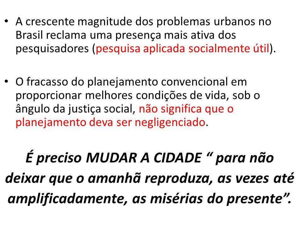 A crescente magnitude dos problemas urbanos no Brasil reclama uma presença mais ativa dos pesquisadores (pesquisa aplicada socialmente útil). O fracas