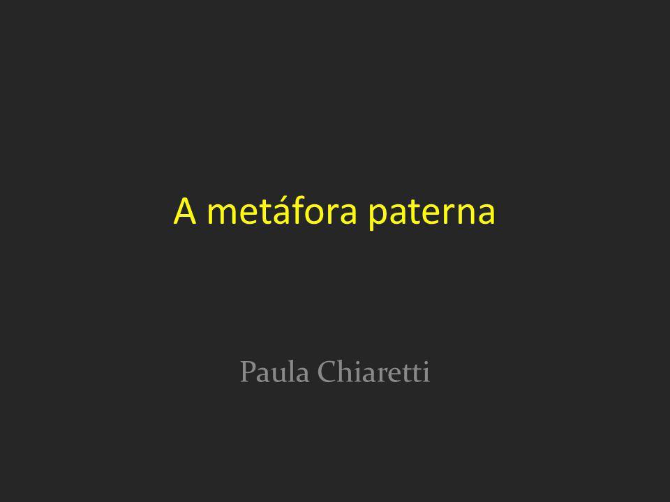 A metáfora paterna Paula Chiaretti
