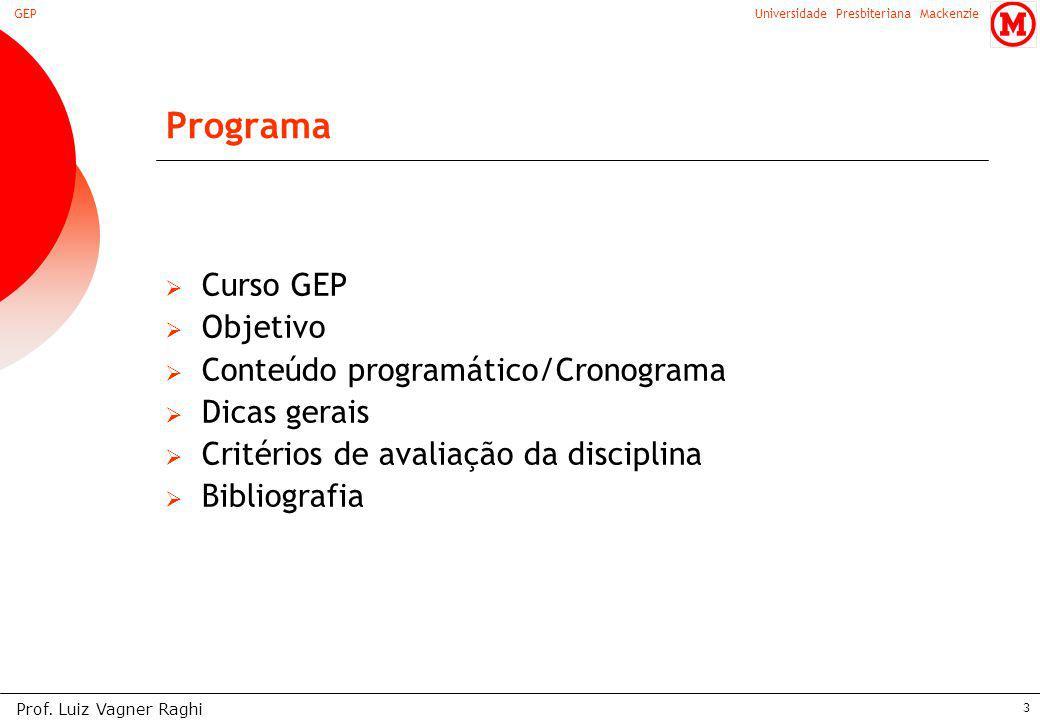 Universidade Presbiteriana MackenzieGEP Prof. Luiz Vagner Raghi 3 Programa Curso GEP Objetivo Conteúdo programático/Cronograma Dicas gerais Critérios