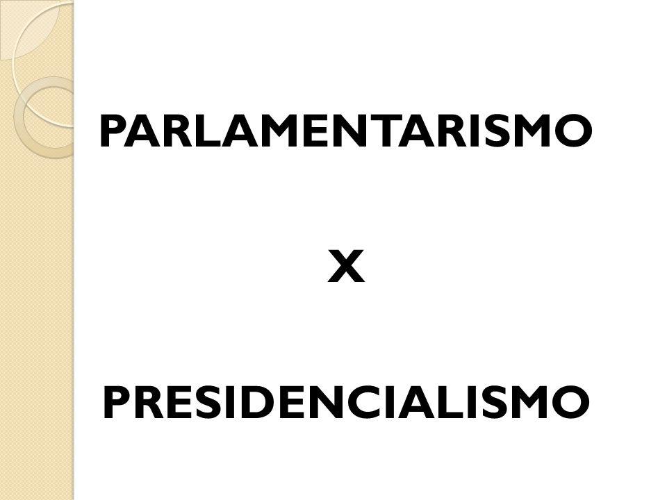 PARLAMENTARISMO X PRESIDENCIALISMO